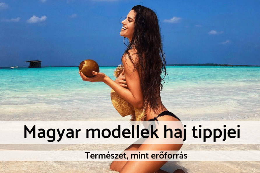 Magyar modell haj tippek
