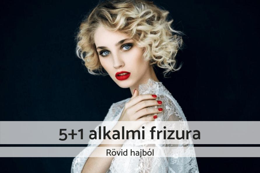 5+1 alkalmi frizura rövid hajból