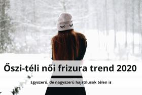 Őszi-téli női frizura trend 2020 - Egyszerű, de nagyszerű hajstílusok télen is